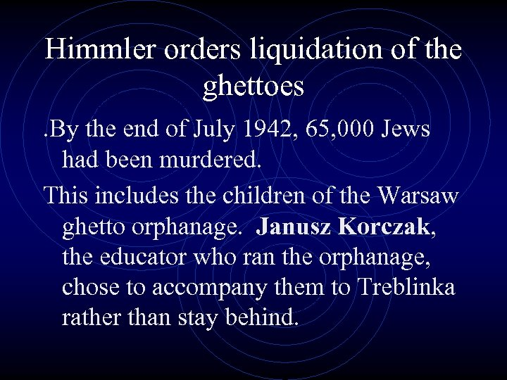 Himmler orders liquidation of the ghettoes. By the end of July 1942, 65, 000