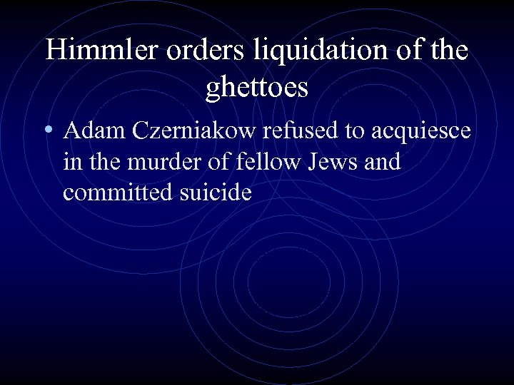 Himmler orders liquidation of the ghettoes • Adam Czerniakow refused to acquiesce in the