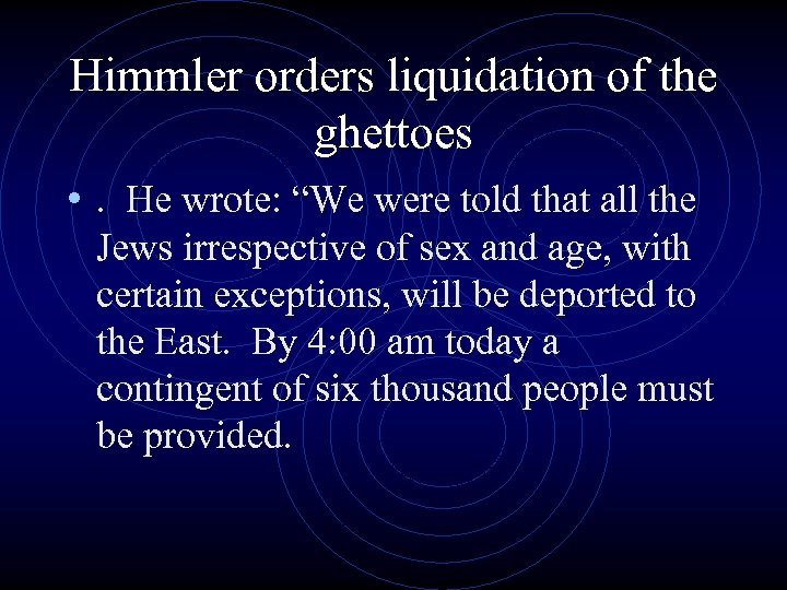 """Himmler orders liquidation of the ghettoes • . He wrote: """"We were told that"""