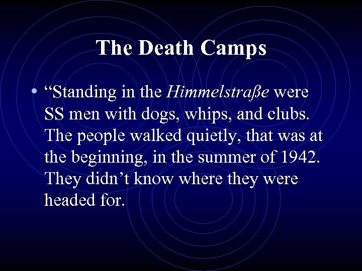 """The Death Camps • """"Standing in the Himmelstraße were SS men with dogs, whips,"""