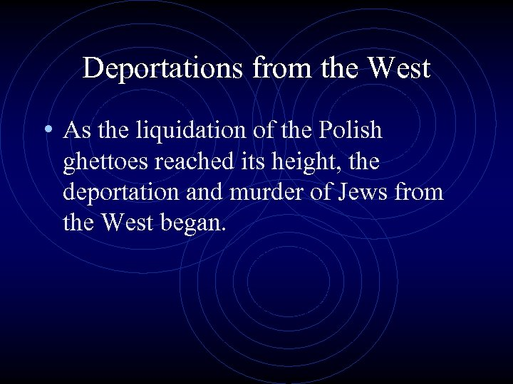 Deportations from the West • As the liquidation of the Polish ghettoes reached its