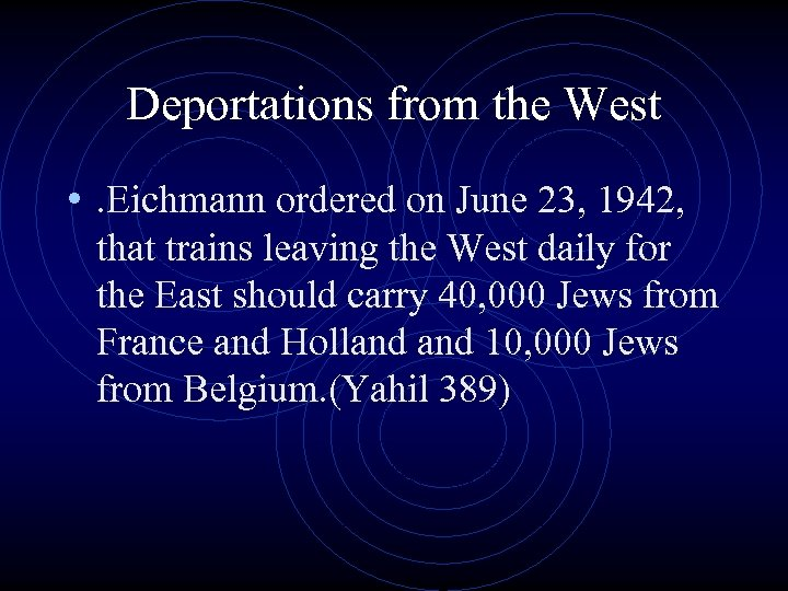 Deportations from the West • . Eichmann ordered on June 23, 1942, that trains