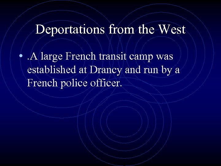 Deportations from the West • . A large French transit camp was established at