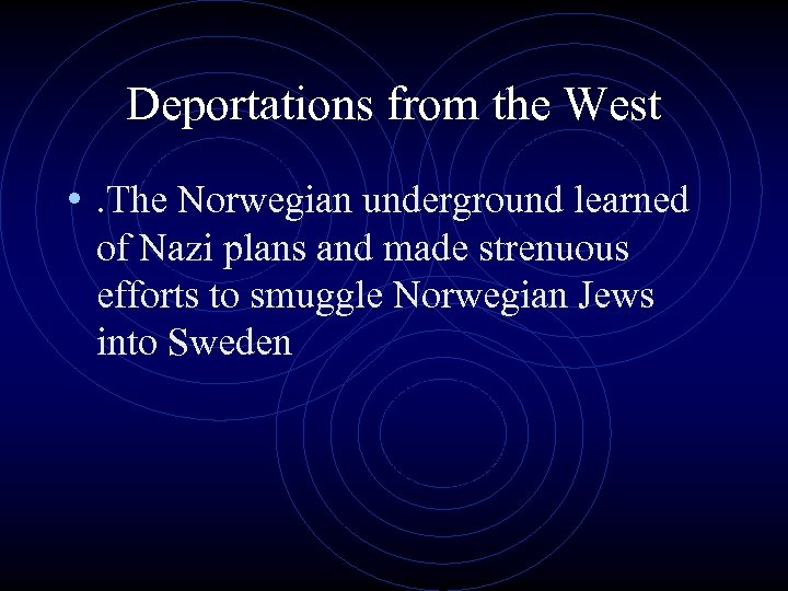 Deportations from the West • . The Norwegian underground learned of Nazi plans and
