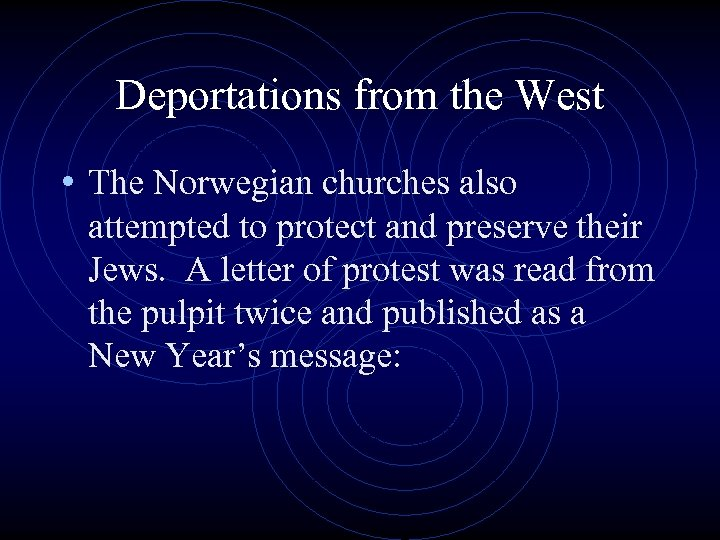 Deportations from the West • The Norwegian churches also attempted to protect and preserve