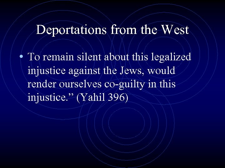Deportations from the West • To remain silent about this legalized injustice against the