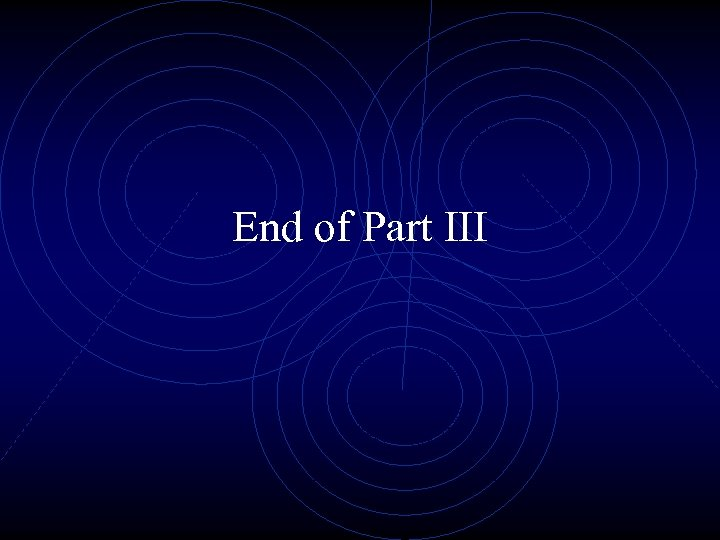 End of Part III