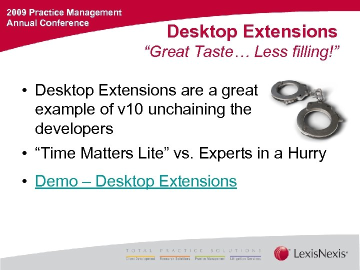 "2009 Practice Management Annual Conference Desktop Extensions ""Great Taste… Less filling!"" • Desktop Extensions"