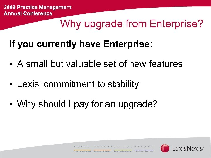 2009 Practice Management Annual Conference Why upgrade from Enterprise? If you currently have Enterprise: