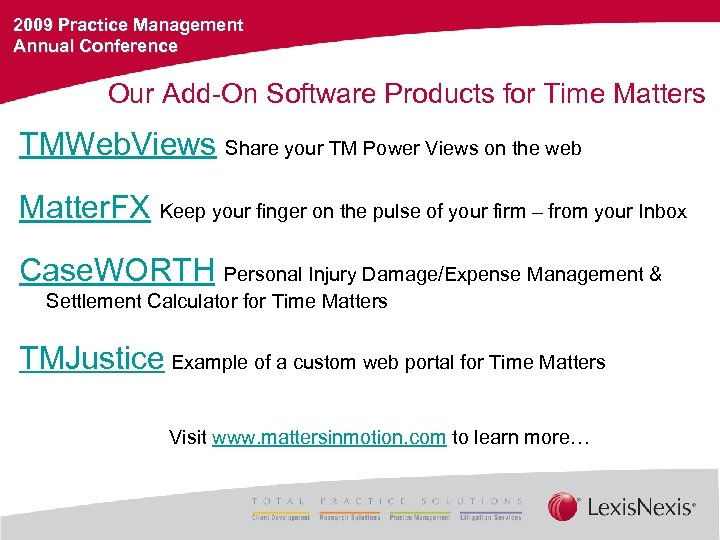 2009 Practice Management Annual Conference Our Add-On Software Products for Time Matters TMWeb. Views