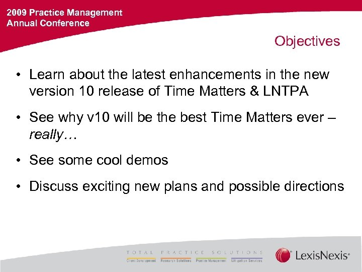 2009 Practice Management Annual Conference Objectives • Learn about the latest enhancements in the
