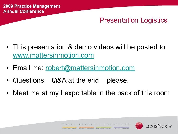 2009 Practice Management Annual Conference Presentation Logistics • This presentation & demo videos will