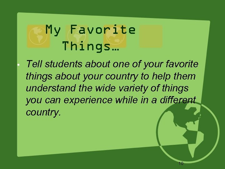 My Favorite Things… • Tell students about one of your favorite things about your