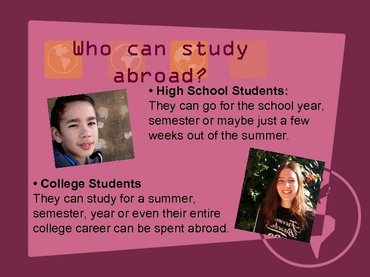 Who can study abroad? • High School Students: They can go for the school