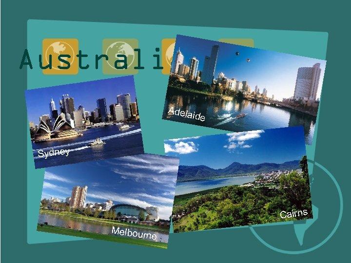Australia Adela ide Sydney Cairns Melbour ne