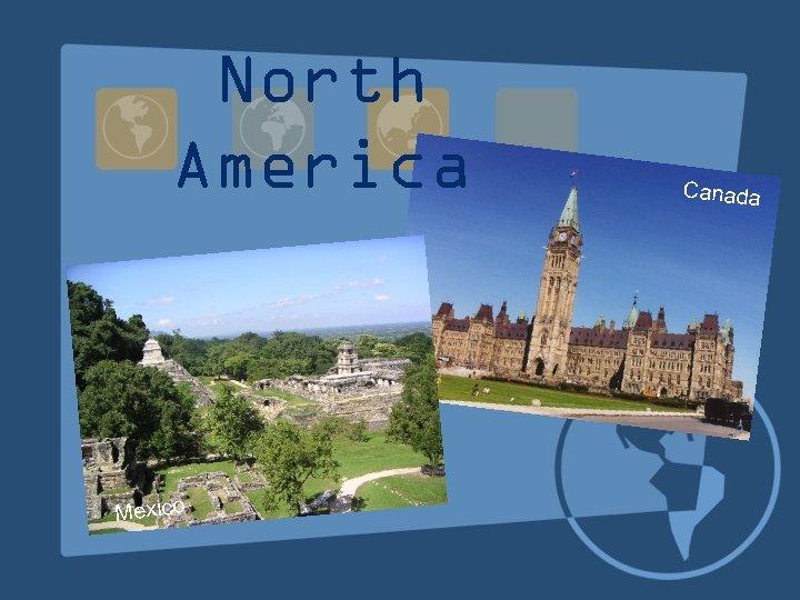 North America Mexico Canada
