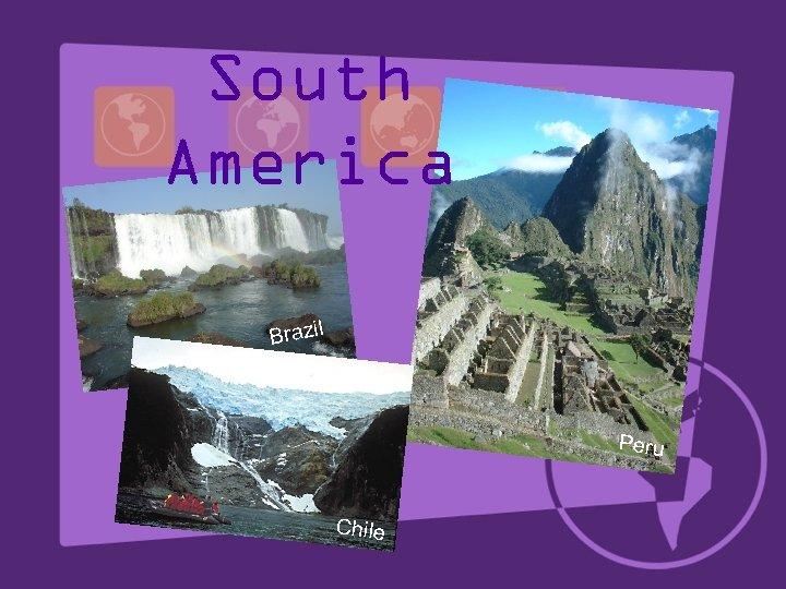 South America Brazil Peru Chile