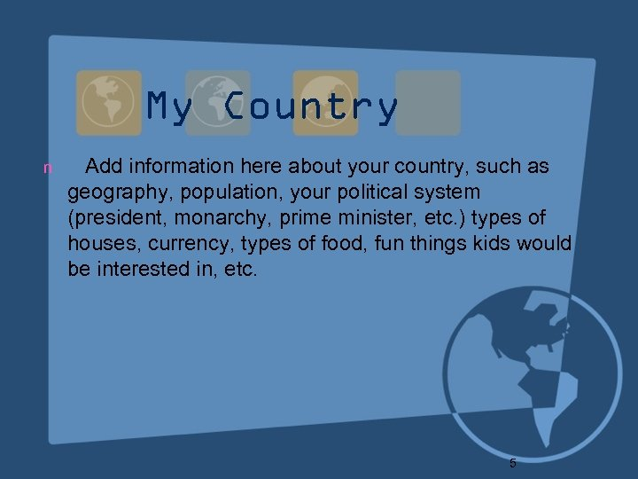My Country n Add information here about your country, such as geography, population, your