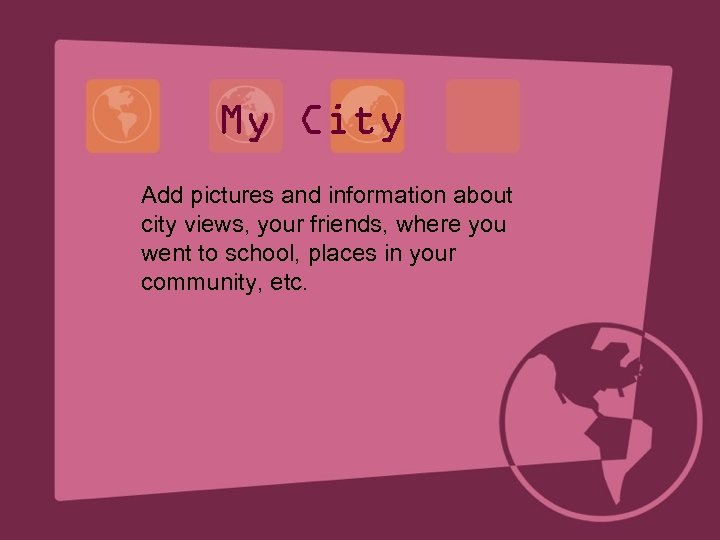 My City Add pictures and information about city views, your friends, where you went