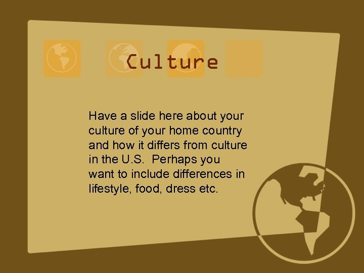 Culture Have a slide here about your culture of your home country and how