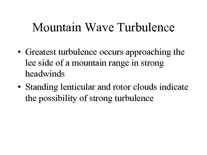 Mountain Wave Turbulence • Greatest turbulence occurs approaching the lee side of a mountain