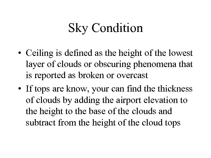 Sky Condition • Ceiling is defined as the height of the lowest layer of