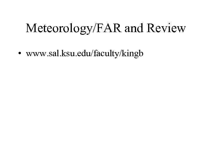Meteorology/FAR and Review • www. sal. ksu. edu/faculty/kingb