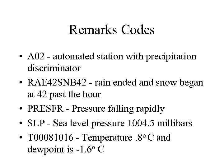 Remarks Codes • A 02 - automated station with precipitation discriminator • RAE 42