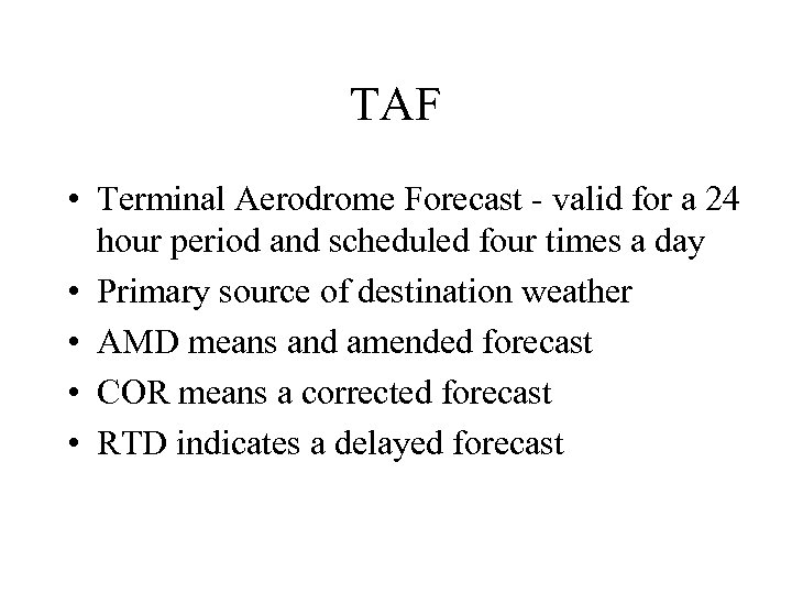TAF • Terminal Aerodrome Forecast - valid for a 24 hour period and scheduled