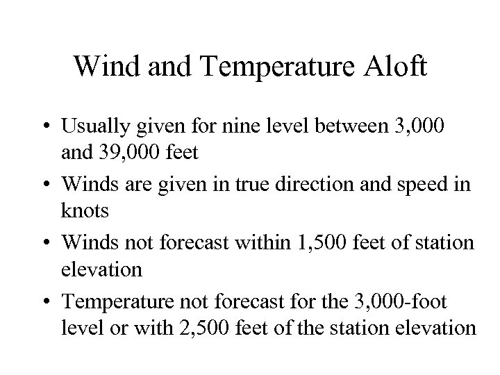 Wind and Temperature Aloft • Usually given for nine level between 3, 000 and