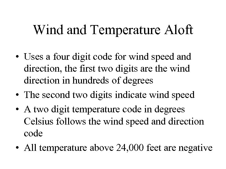 Wind and Temperature Aloft • Uses a four digit code for wind speed and