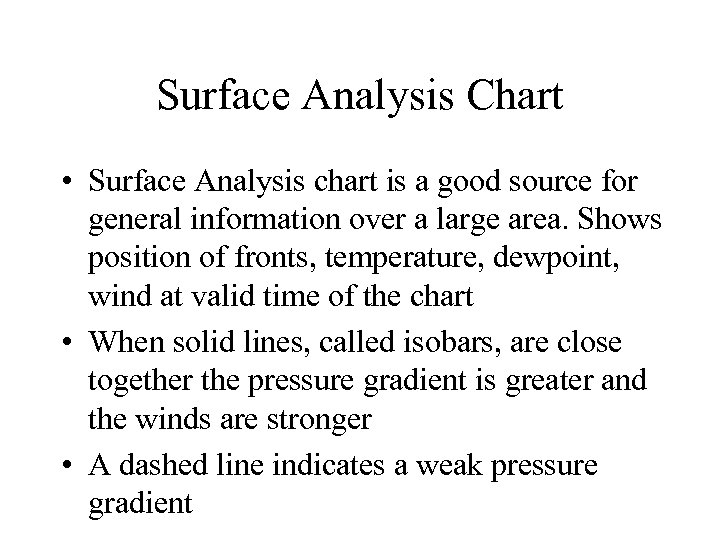 Surface Analysis Chart • Surface Analysis chart is a good source for general information