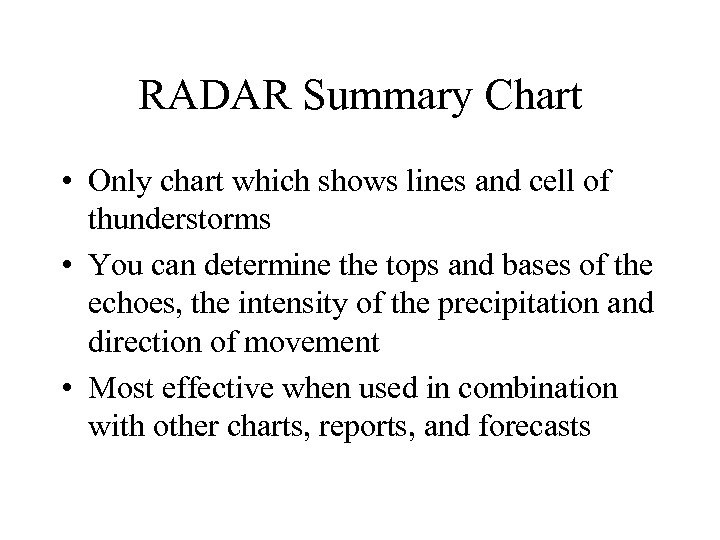 RADAR Summary Chart • Only chart which shows lines and cell of thunderstorms •