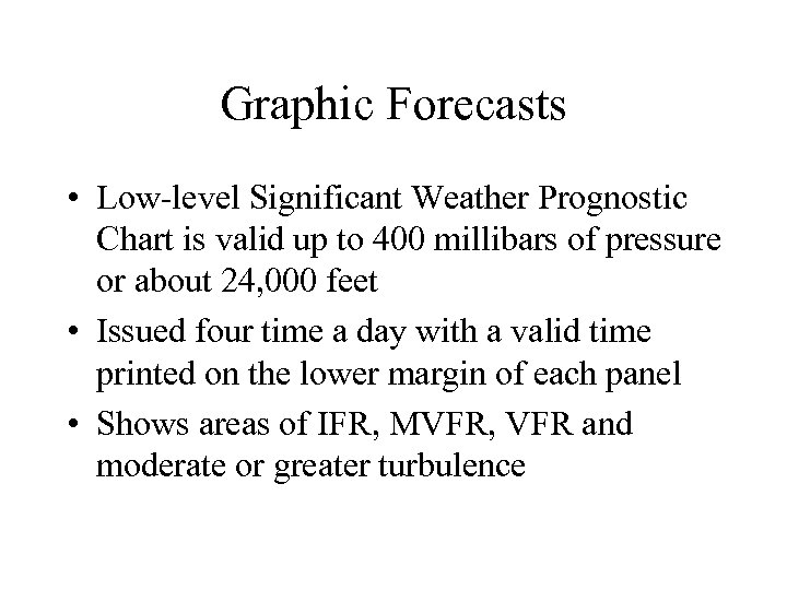 Graphic Forecasts • Low-level Significant Weather Prognostic Chart is valid up to 400 millibars