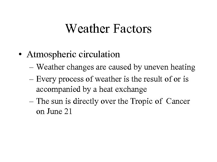 Weather Factors • Atmospheric circulation – Weather changes are caused by uneven heating –