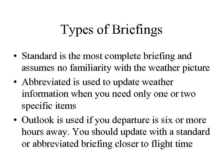 Types of Briefings • Standard is the most complete briefing and assumes no familiarity