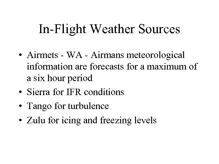 In-Flight Weather Sources • Airmets - WA - Airmans meteorological information are forecasts for