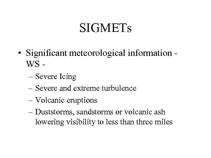 SIGMETs • Significant meteorological information WS – Severe Icing – Severe and extreme turbulence