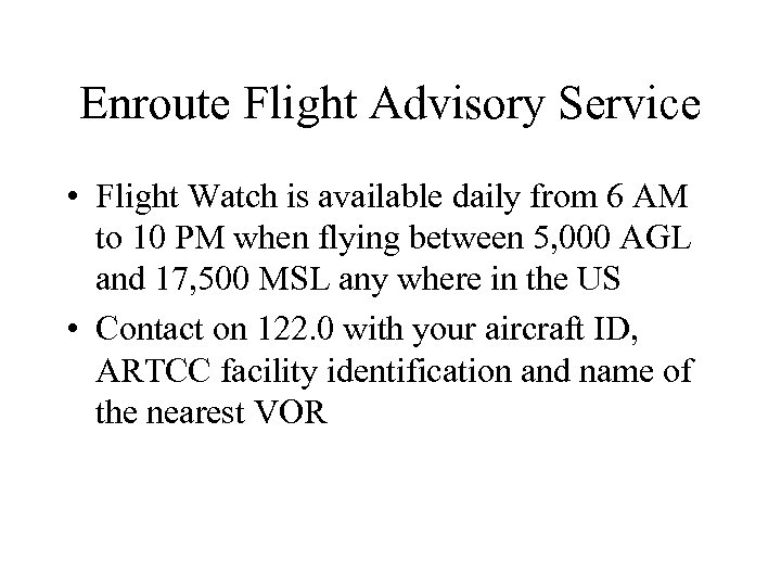 Enroute Flight Advisory Service • Flight Watch is available daily from 6 AM to