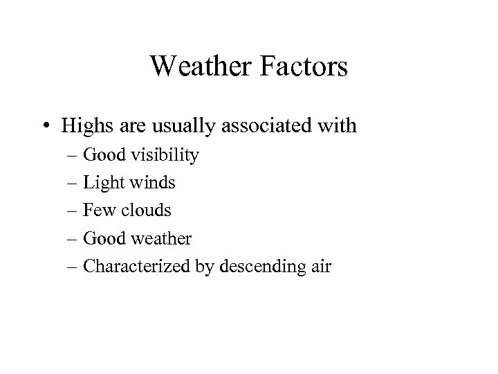 Weather Factors • Highs are usually associated with – Good visibility – Light winds