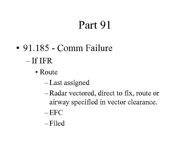 Part 91 • 91. 185 - Comm Failure – If IFR • Route –