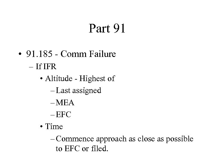 Part 91 • 91. 185 - Comm Failure – If IFR • Altitude -