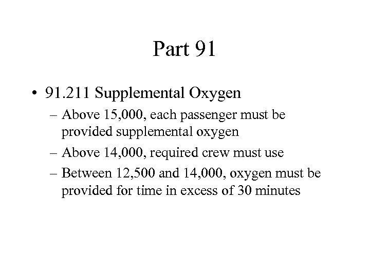 Part 91 • 91. 211 Supplemental Oxygen – Above 15, 000, each passenger must