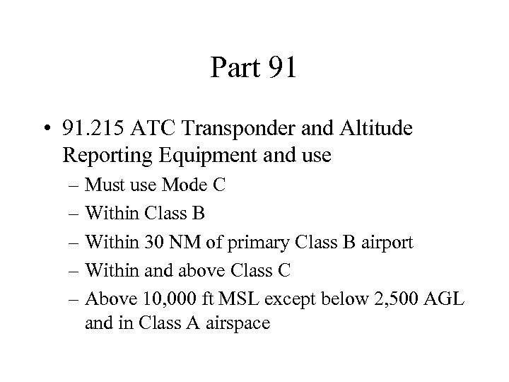 Part 91 • 91. 215 ATC Transponder and Altitude Reporting Equipment and use –
