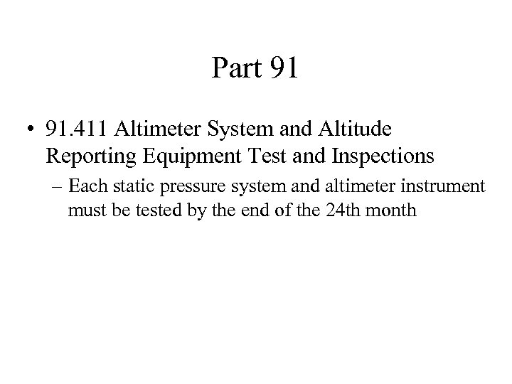 Part 91 • 91. 411 Altimeter System and Altitude Reporting Equipment Test and Inspections