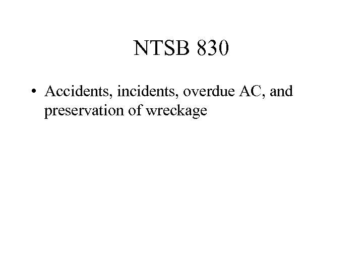 NTSB 830 • Accidents, incidents, overdue AC, and preservation of wreckage