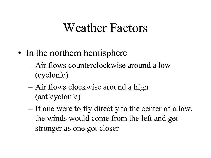Weather Factors • In the northern hemisphere – Air flows counterclockwise around a low