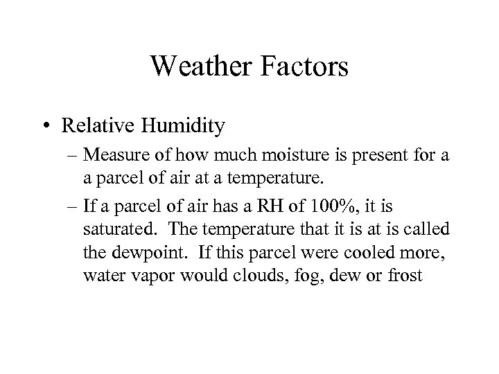Weather Factors • Relative Humidity – Measure of how much moisture is present for