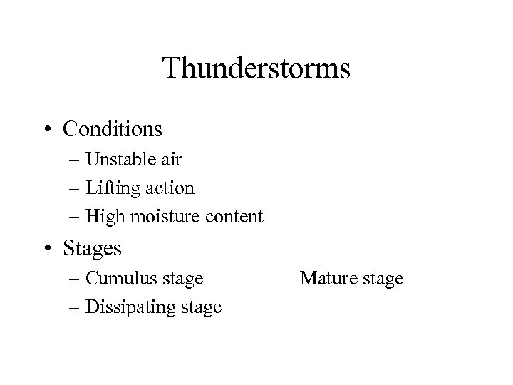 Thunderstorms • Conditions – Unstable air – Lifting action – High moisture content •