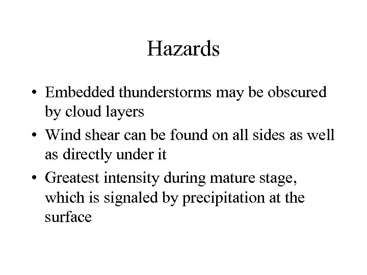 Hazards • Embedded thunderstorms may be obscured by cloud layers • Wind shear can